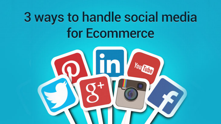 3 ways to handle social media for Ecommerce
